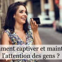 Comment captiver et maintenir l'attention des gens ?
