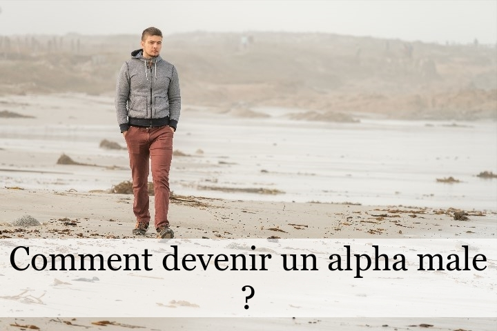 Comment devenir un alpha mâle ?
